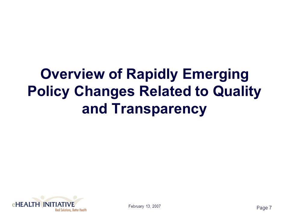 February 13, 2007 Page 7 Overview of Rapidly Emerging Policy Changes Related to Quality and Transparency