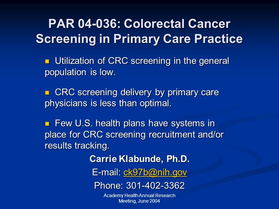 Academy Health Annual Research Meeting, June 2004 PAR : Colorectal Cancer Screening in Primary Care Practice Utilization of CRC screening in the general population is low.