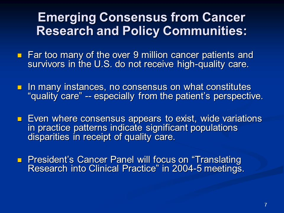 7 Emerging Consensus from Cancer Research and Policy Communities: Far too many of the over 9 million cancer patients and survivors in the U.S.