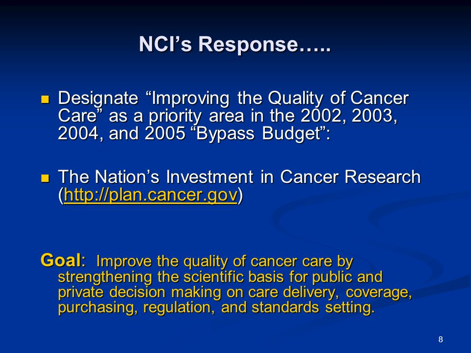 8 NCIs Response….. Designate Improving the Quality of Cancer Care as a priority area in the 2002, 2003, 2004, and 2005 Bypass Budget: Designate Improv