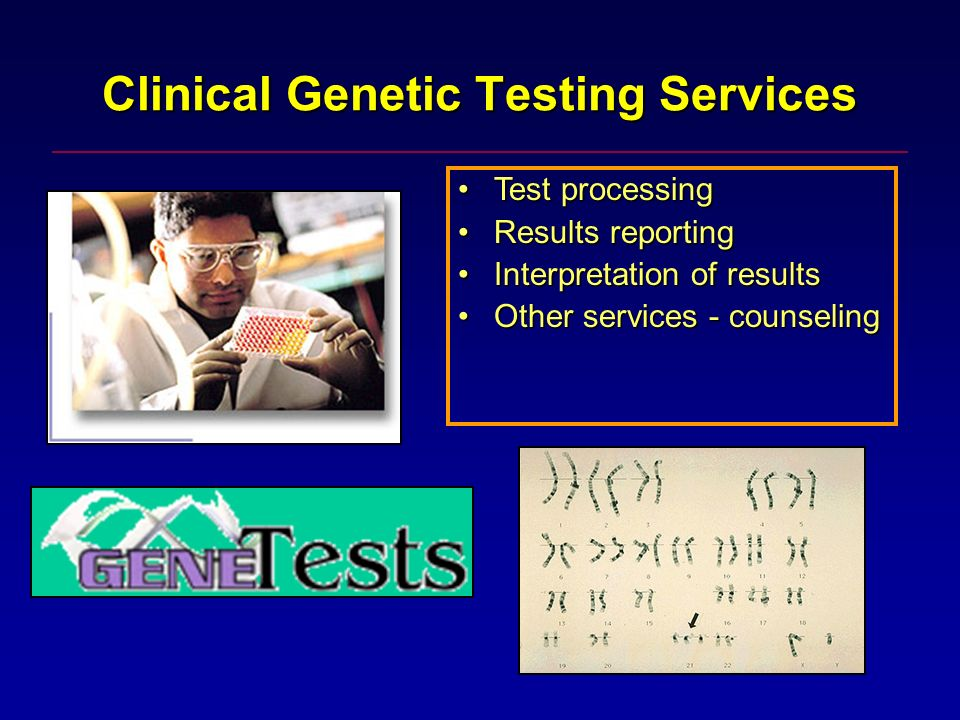 Clinical Genetic Testing Services Test processingTest processing Results reportingResults reporting Interpretation of resultsInterpretation of results Other services - counselingOther services - counseling