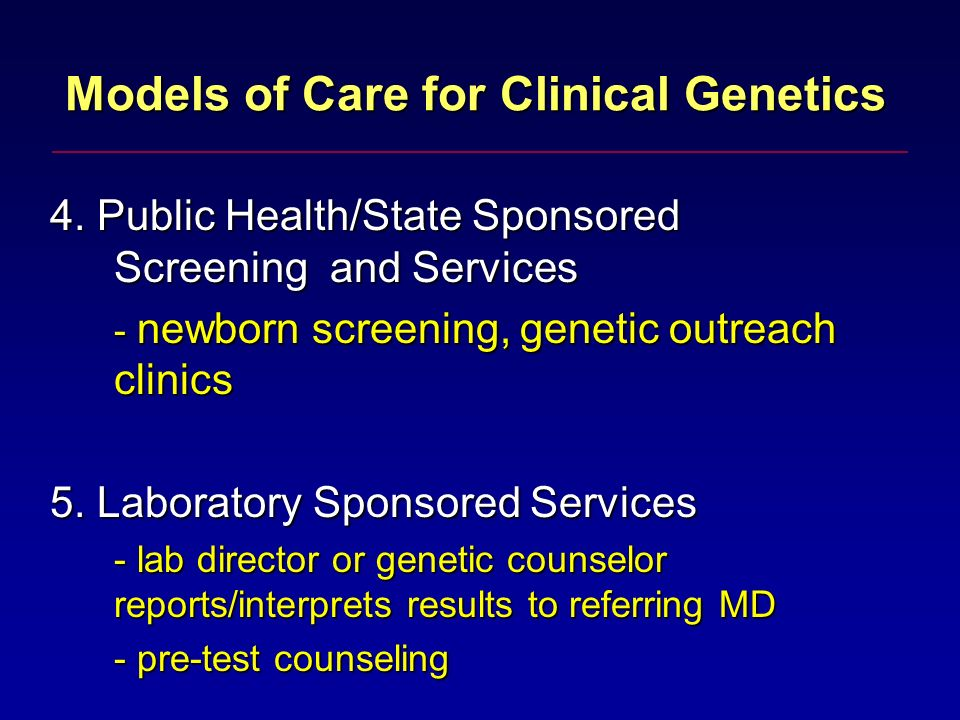 Specialists in Genetics Medical/Clinical Geneticists ~ 1,970 certified MDs & PhDs, GME 4 yrs or PhD 2yr post-doc Genetic Counselors ~ 2,100, MS in Genetic Counseling Nurses in Genetics, various education and roles - genetic counseling, care coordination ~ 300 clinical specialists, various education and roles - genetic counseling, care coordination