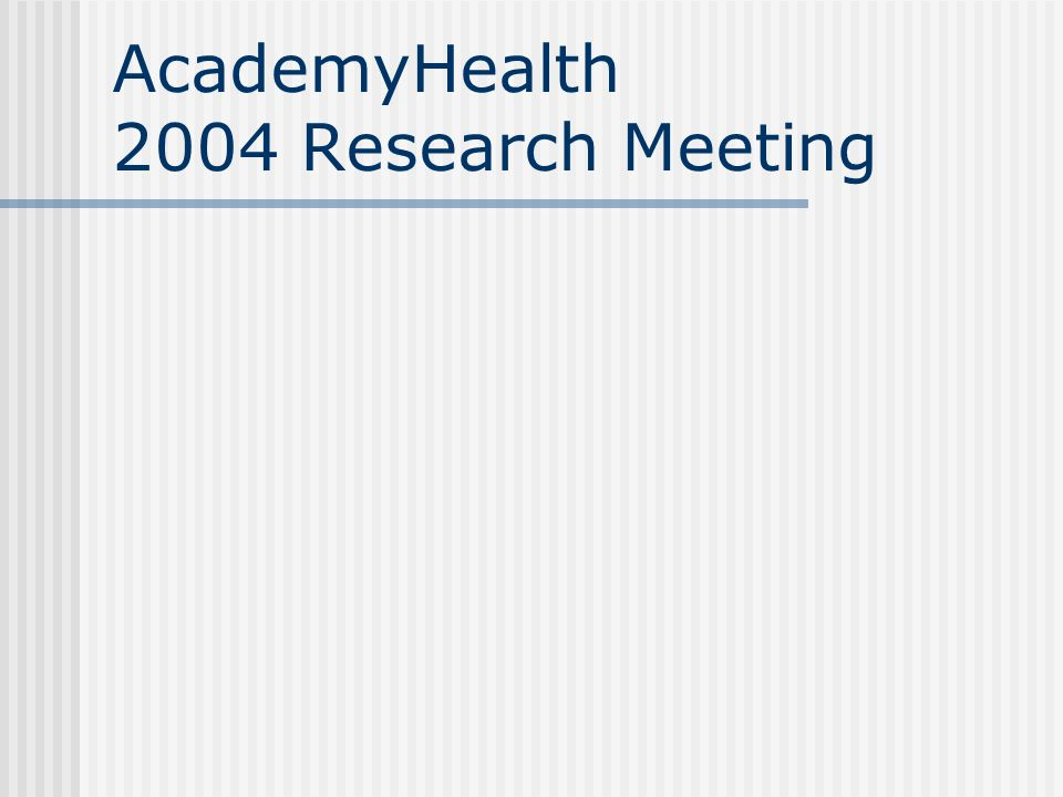 AcademyHealth 2004 Research Meeting