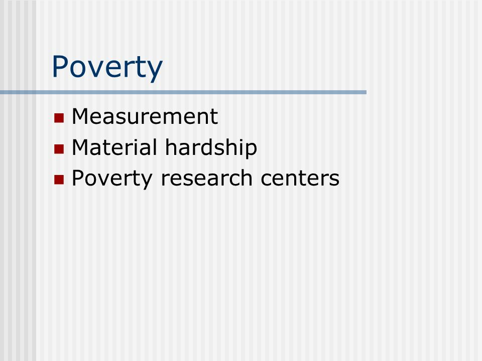 Poverty Measurement Material hardship Poverty research centers