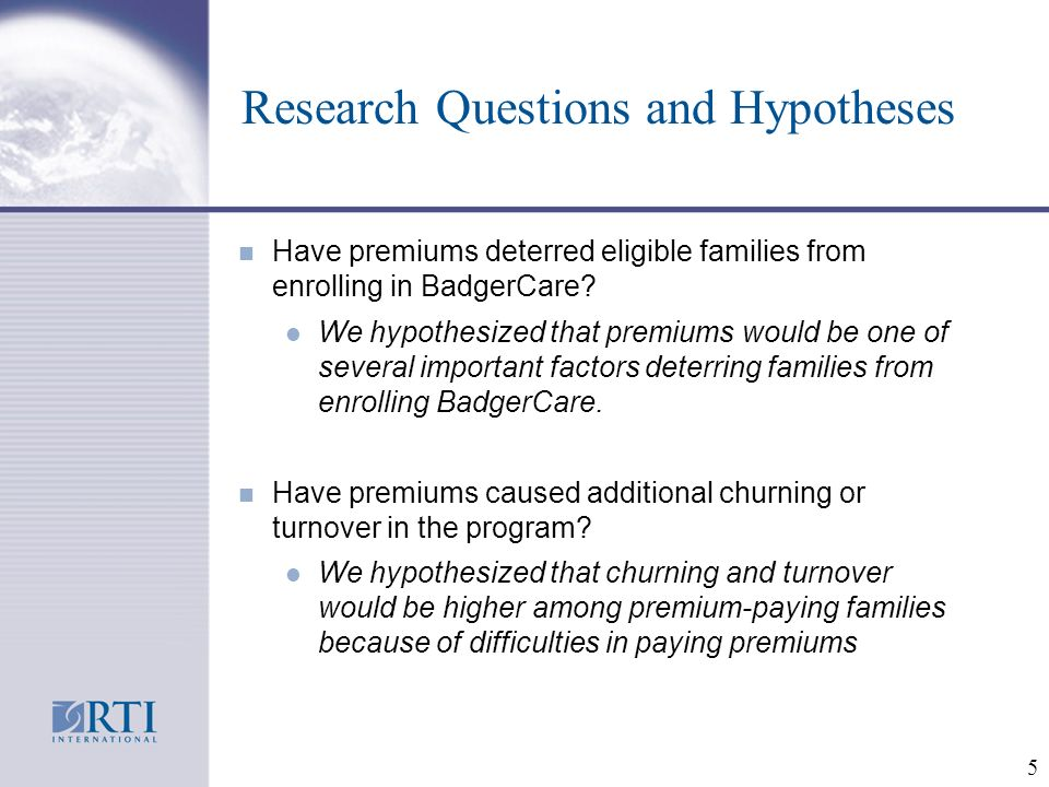 5 Research Questions and Hypotheses Have premiums deterred eligible families from enrolling in BadgerCare.