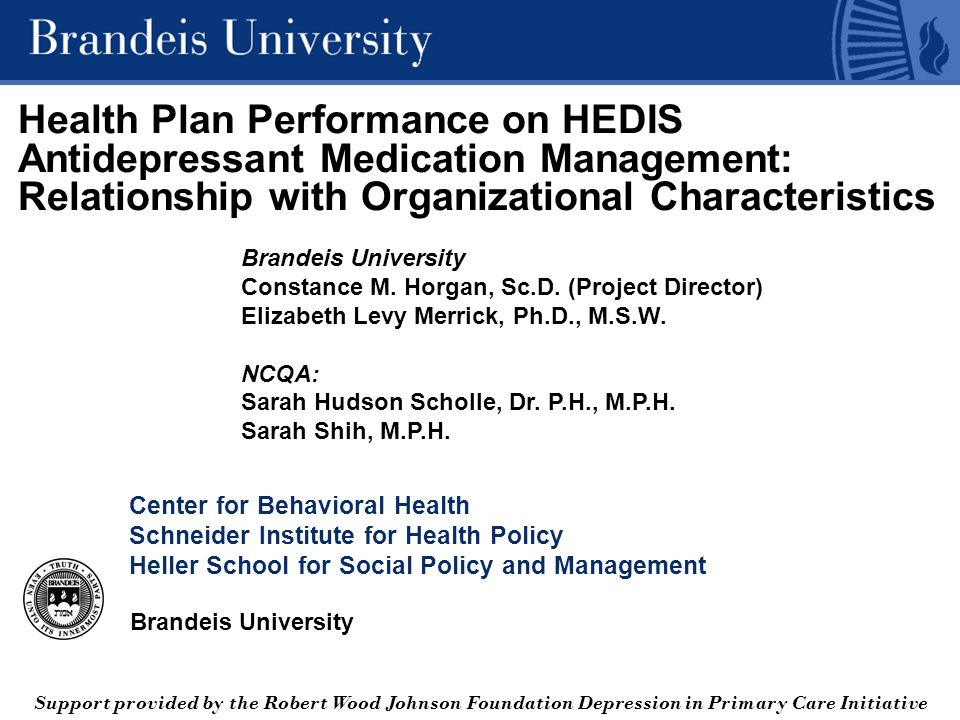 Brandeis University Health Plan Performance on HEDIS Antidepressant Medication Management: Relationship with Organizational Characteristics Brandeis University Constance M.