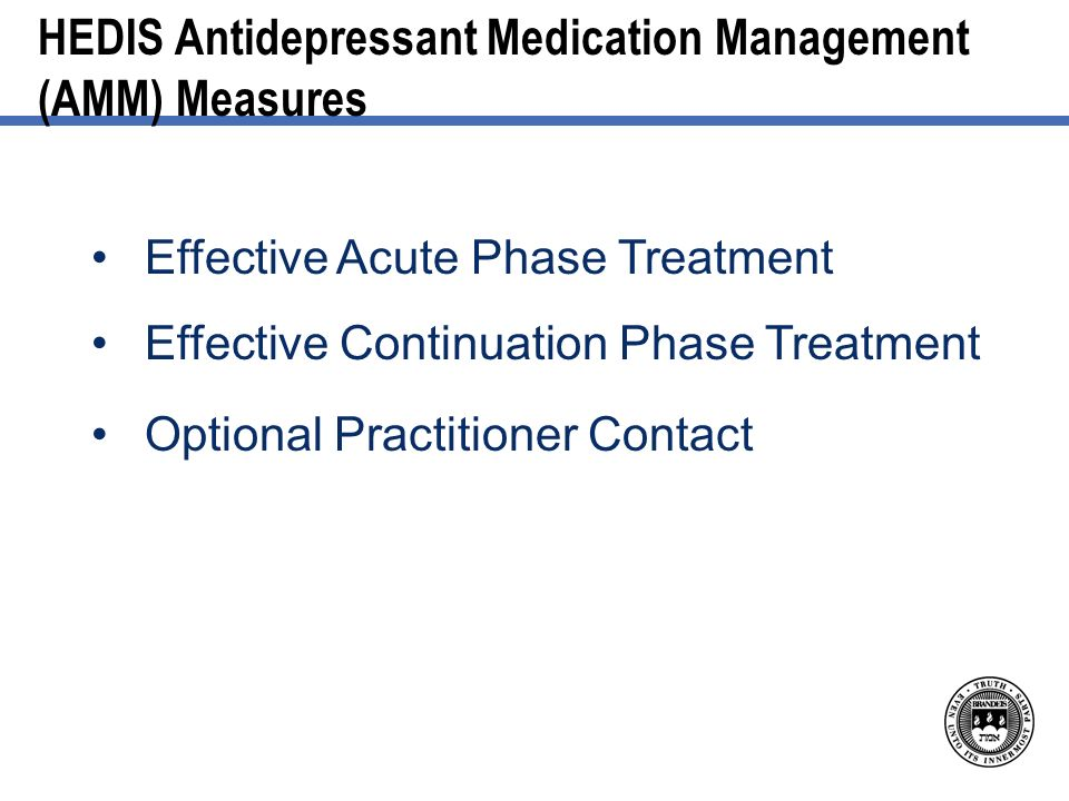 HEDIS Antidepressant Medication Management (AMM) Measures Effective Acute Phase Treatment Effective Continuation Phase Treatment Optional Practitioner Contact