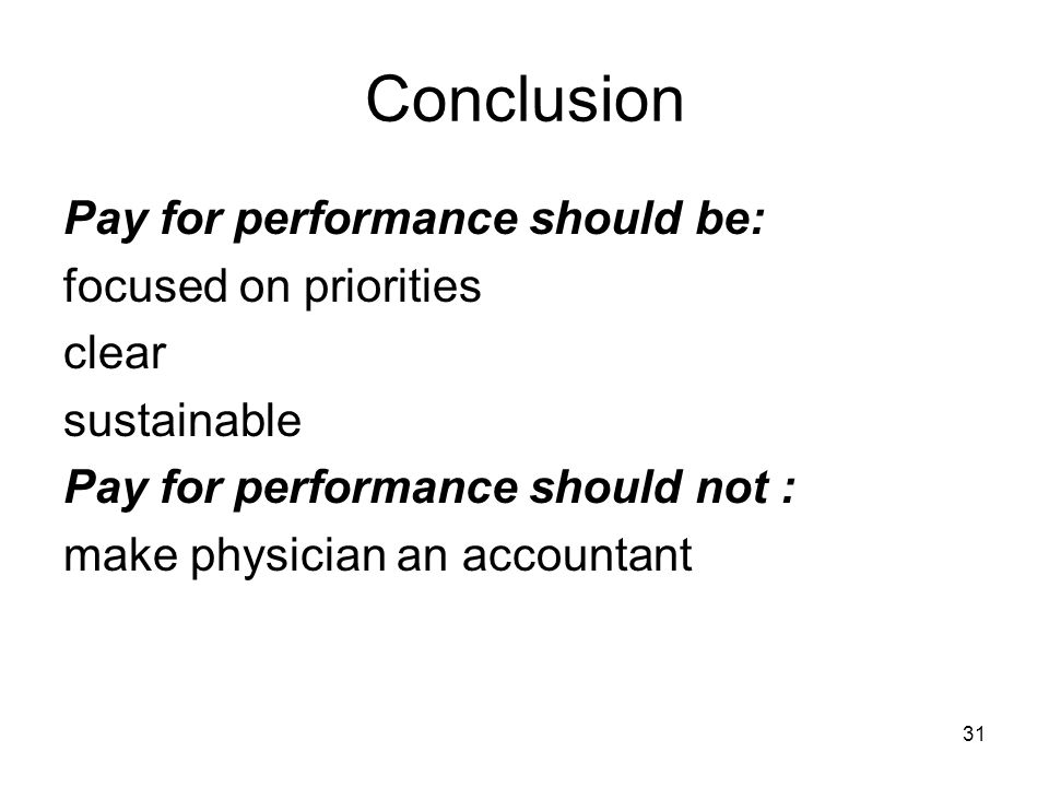 31 Conclusion Pay for performance should be: focused on priorities clear sustainable Pay for performance should not : make physician an accountant