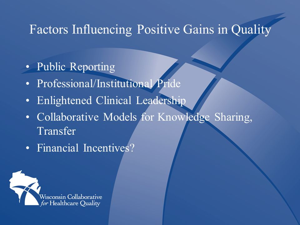Factors Influencing Positive Gains in Quality Public Reporting Professional/Institutional Pride Enlightened Clinical Leadership Collaborative Models for Knowledge Sharing, Transfer Financial Incentives