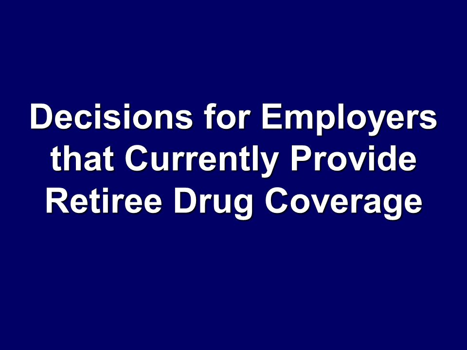 Decisions for Employers that Currently Provide Retiree Drug Coverage