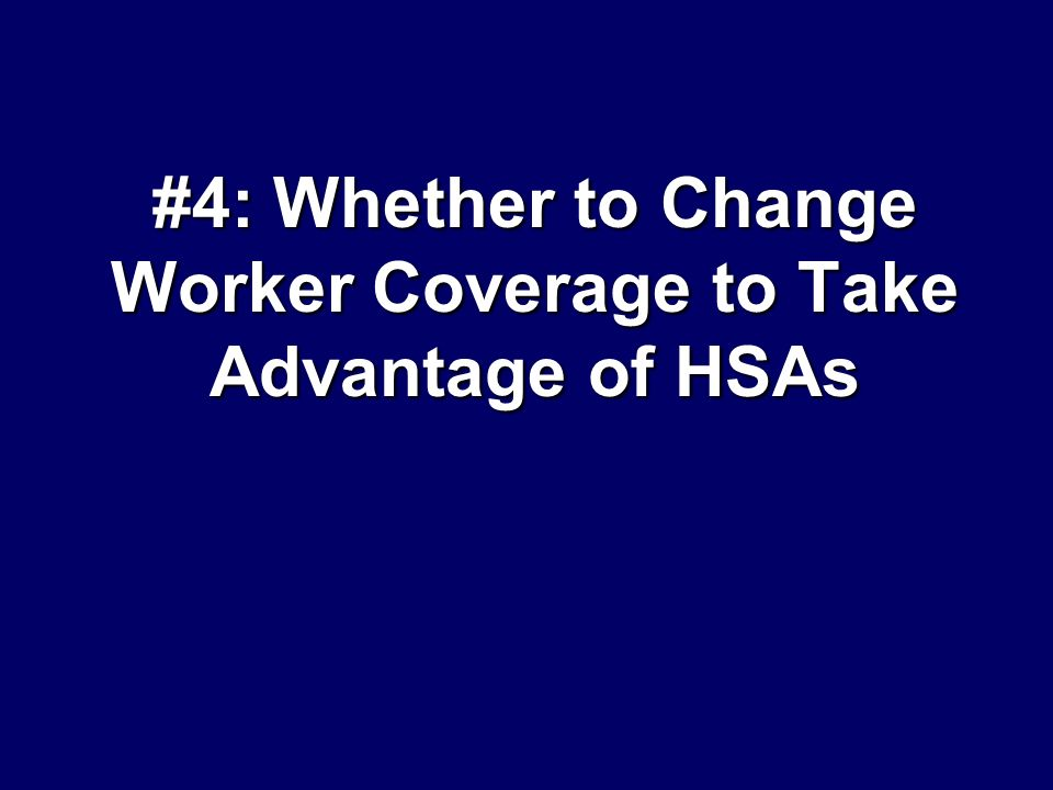 #4: Whether to Change Worker Coverage to Take Advantage of HSAs