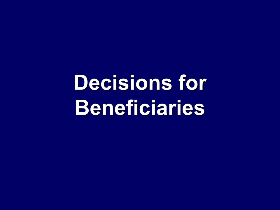 Decisions for Beneficiaries