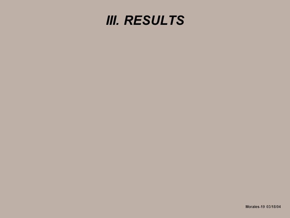 Morales-19 03/18/04 III. RESULTS