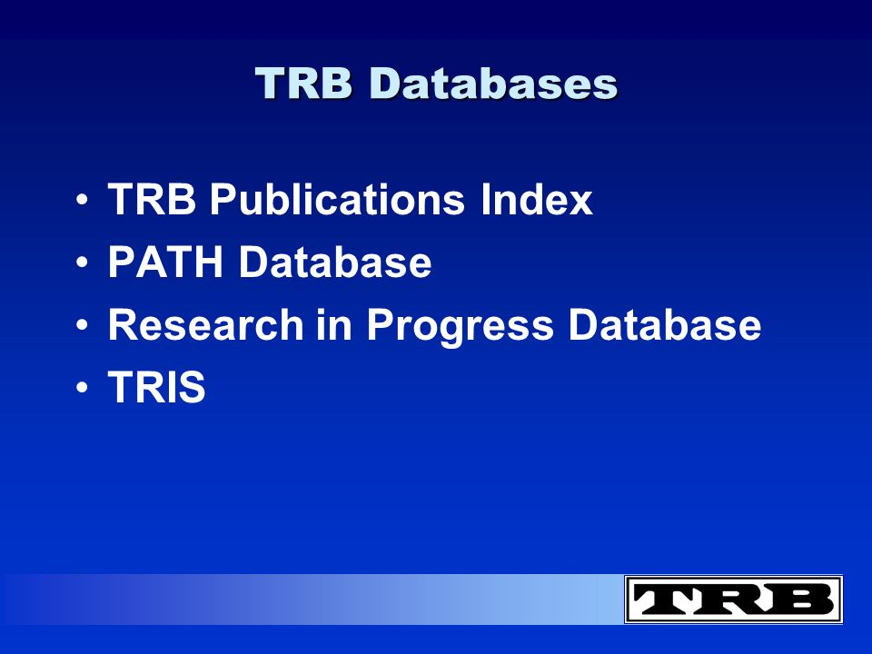TRB Databases TRB Publications Index PATH Database Research in Progress Database TRIS