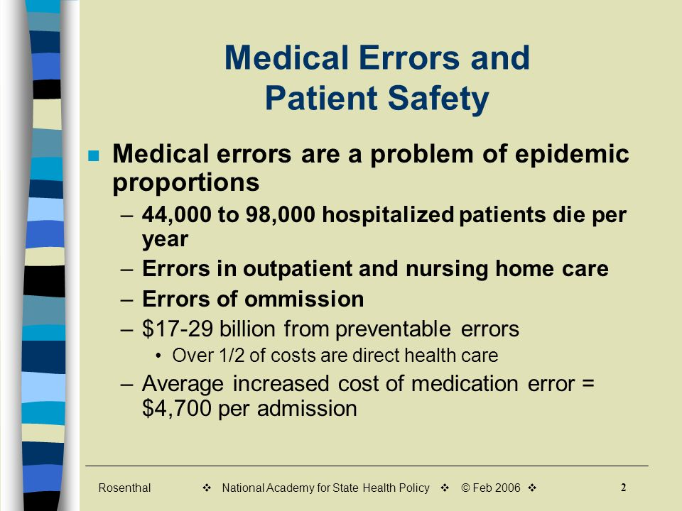Rosenthal 2 v National Academy for State Health Policy v © Feb 2006 v Medical Errors and Patient Safety Medical errors are a problem of epidemic propo