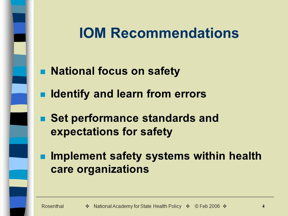 Rosenthal 4 v National Academy for State Health Policy v © Feb 2006 v IOM Recommendations National focus on safety Identify and learn from errors Set