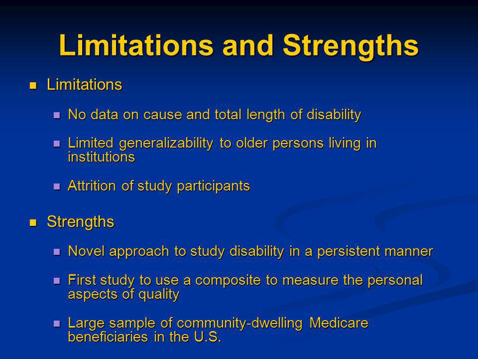 Limitations and Strengths Limitations Limitations No data on cause and total length of disability No data on cause and total length of disability Limi