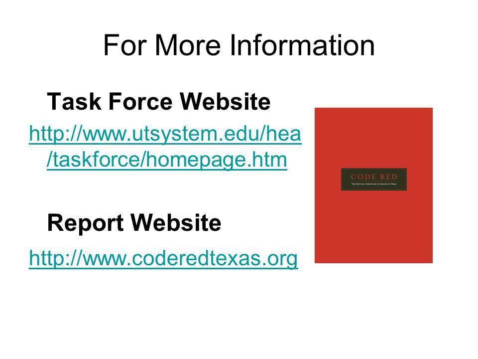 For More Information Task Force Website http://www.utsystem.edu/hea /taskforce/homepage.htm Report Website http://www.coderedtexas.org