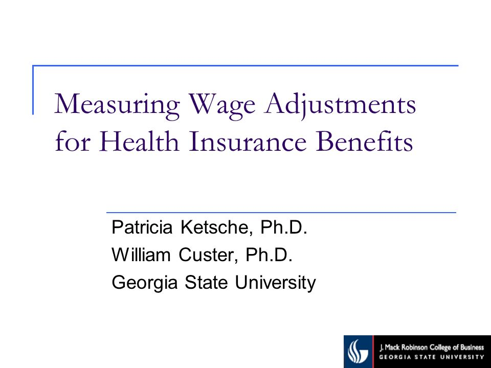 Measuring Wage Adjustments for Health Insurance Benefits Patricia Ketsche, Ph.D.