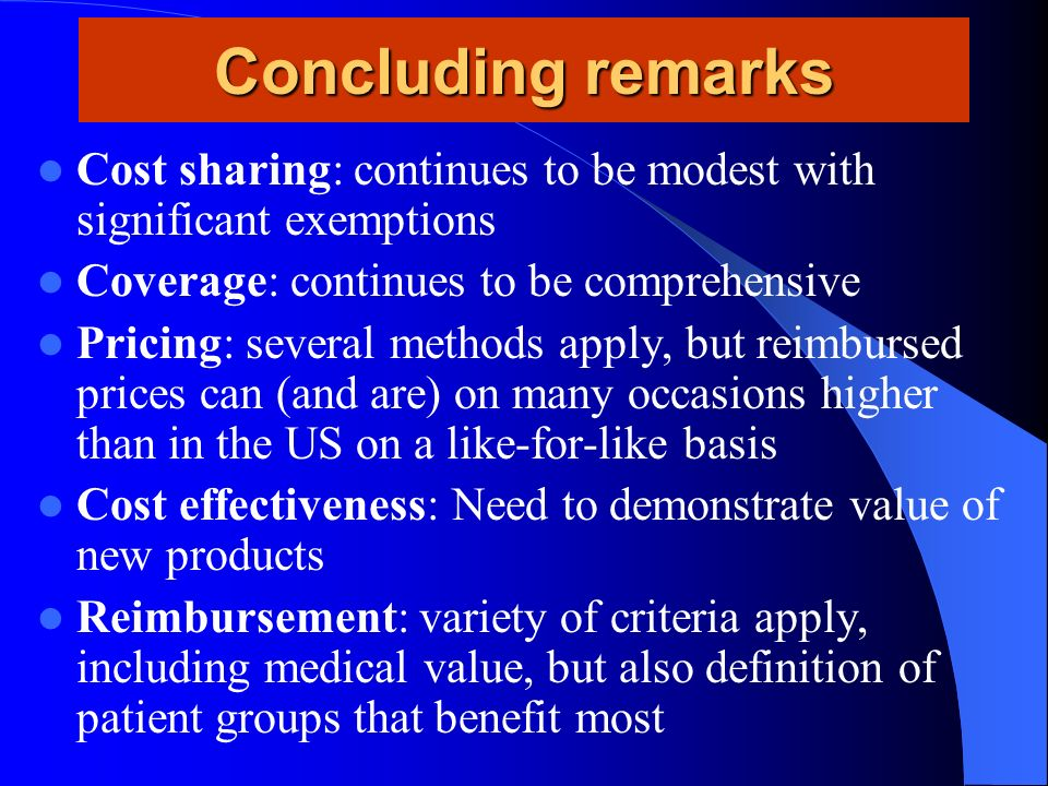 Concluding remarks Cost sharing: continues to be modest with significant exemptions Coverage: continues to be comprehensive Pricing: several methods a