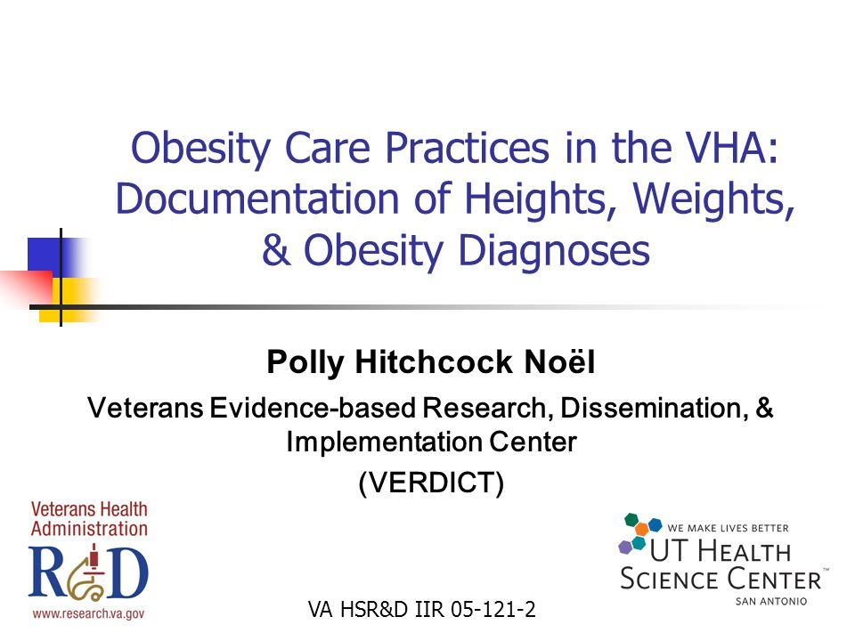 Obesity Care Practices in the VHA: Documentation of Heights, Weights, & Obesity Diagnoses Polly Hitchcock Noël Veterans Evidence-based Research, Disse