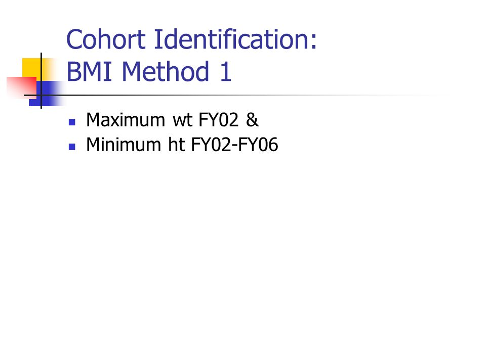 Cohort Identification: BMI Method 1 Maximum wt FY02 & Minimum ht FY02-FY06