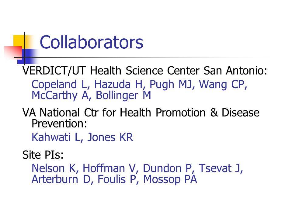 Collaborators VERDICT/UT Health Science Center San Antonio: Copeland L, Hazuda H, Pugh MJ, Wang CP, McCarthy A, Bollinger M VA National Ctr for Health