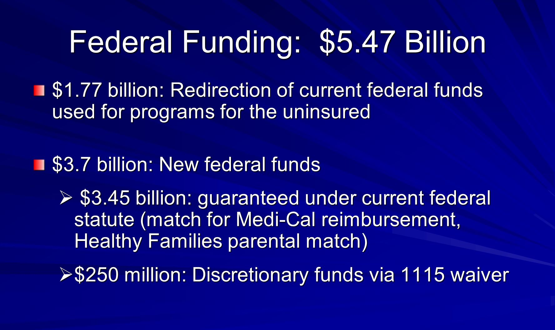 Federal Funding: $5.47 Billion $1.77 billion: Redirection of current federal funds used for programs for the uninsured $3.7 billion: New federal funds