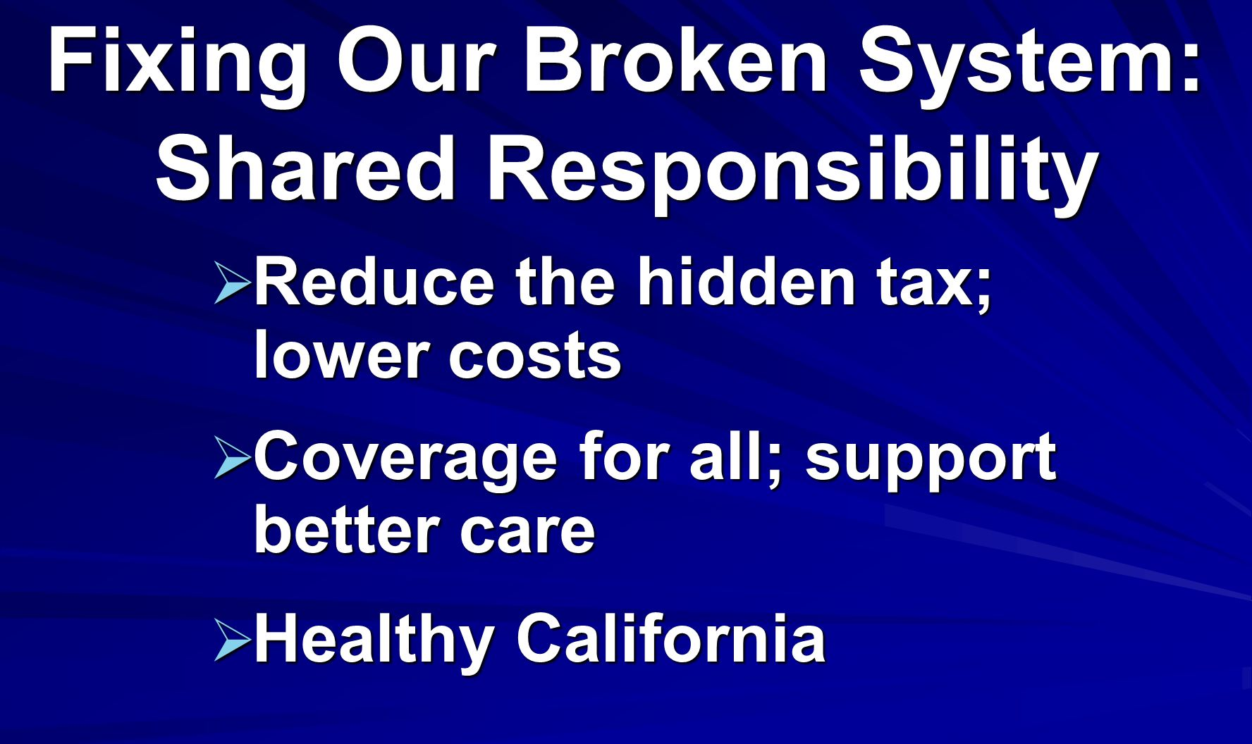 Fixing Our Broken System: Shared Responsibility Reduce the hidden tax; lower costs Reduce the hidden tax; lower costs Coverage for all; support better