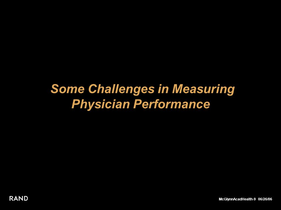 McGlynnAcadHealth-10 06/26/06 Physicians See Multiple [Different] Patients MD1 PT3 PT2 PT1 So, representing the variety of practice matters: Case Mix Adjustment MD2 PT5 PT4 PT3