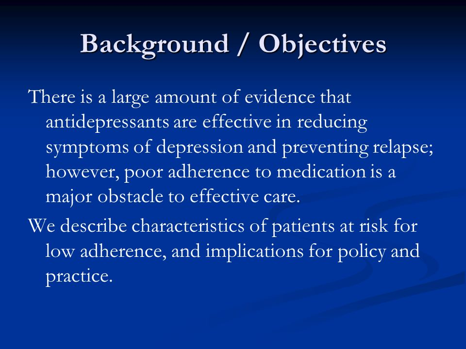 Background / Objectives There is a large amount of evidence that antidepressants are effective in reducing symptoms of depression and preventing relap