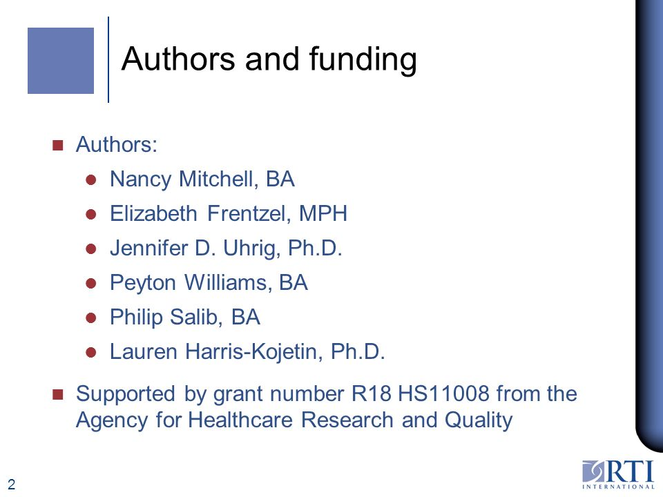 2 Authors and funding n Authors: l Nancy Mitchell, BA l Elizabeth Frentzel, MPH l Jennifer D.