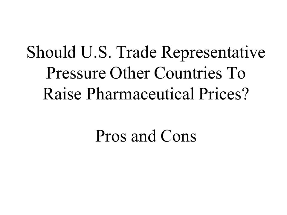 Should U.S. Trade Representative Pressure Other Countries To Raise Pharmaceutical Prices? Pros and Cons