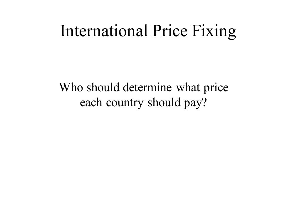 International Price Fixing Who should determine what price each country should pay?