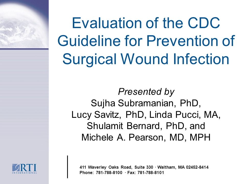 Evaluation of the CDC Guideline for Prevention of Surgical Wound Infection Presented by Sujha Subramanian, PhD, Lucy Savitz, PhD, Linda Pucci, MA, Shulamit Bernard, PhD, and Michele A.