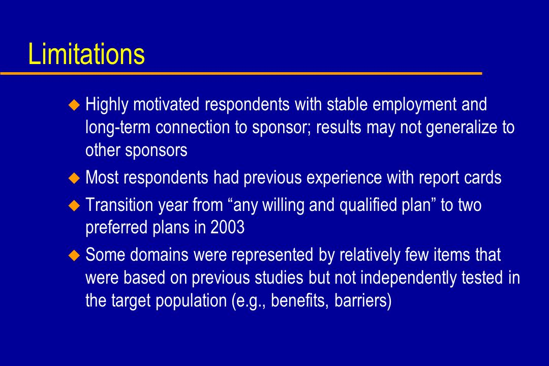 Limitations u Highly motivated respondents with stable employment and long-term connection to sponsor; results may not generalize to other sponsors u