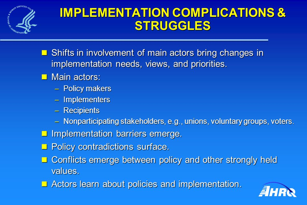 IMPLEMENTATION COMPLICATIONS & STRUGGLES Shifts in involvement of main actors bring changes in implementation needs, views, and priorities.