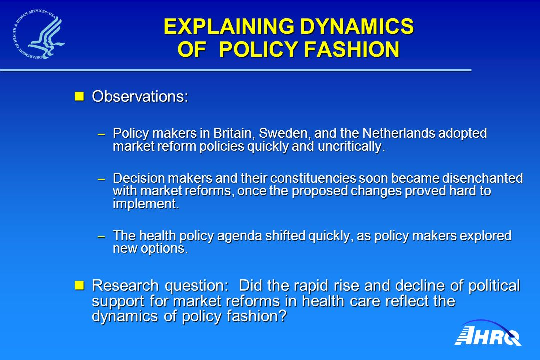 EXPLAINING DYNAMICS OF POLICY FASHION Observations: Observations: – Policy makers in Britain, Sweden, and the Netherlands adopted market reform policies quickly and uncritically.