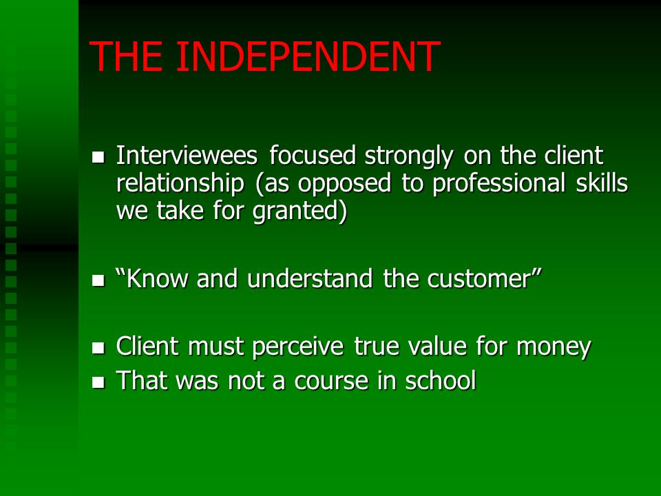 THE INDEPENDENT Interviewees focused strongly on the client relationship (as opposed to professional skills we take for granted) Interviewees focused