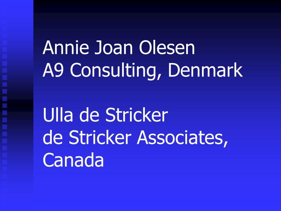 Annie Joan Olesen A9 Consulting, Denmark Ulla de Stricker de Stricker Associates, Canada