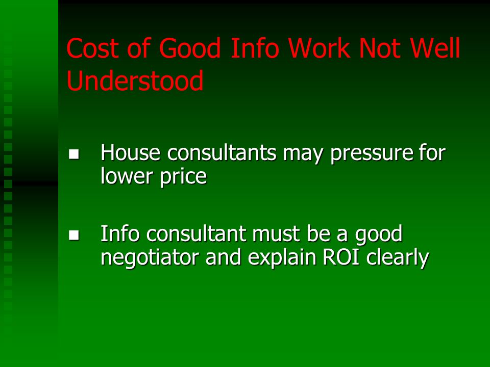 Cost of Good Info Work Not Well Understood House consultants may pressure for lower price House consultants may pressure for lower price Info consulta