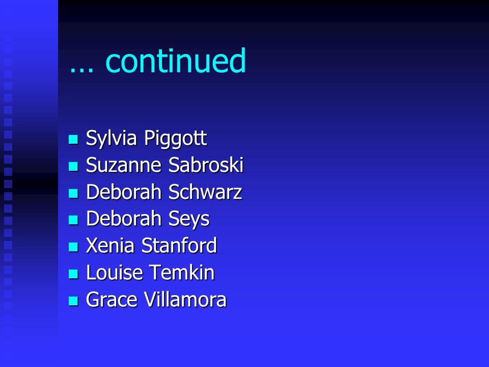 … continued Sylvia Piggott Sylvia Piggott Suzanne Sabroski Suzanne Sabroski Deborah Schwarz Deborah Schwarz Deborah Seys Deborah Seys Xenia Stanford X