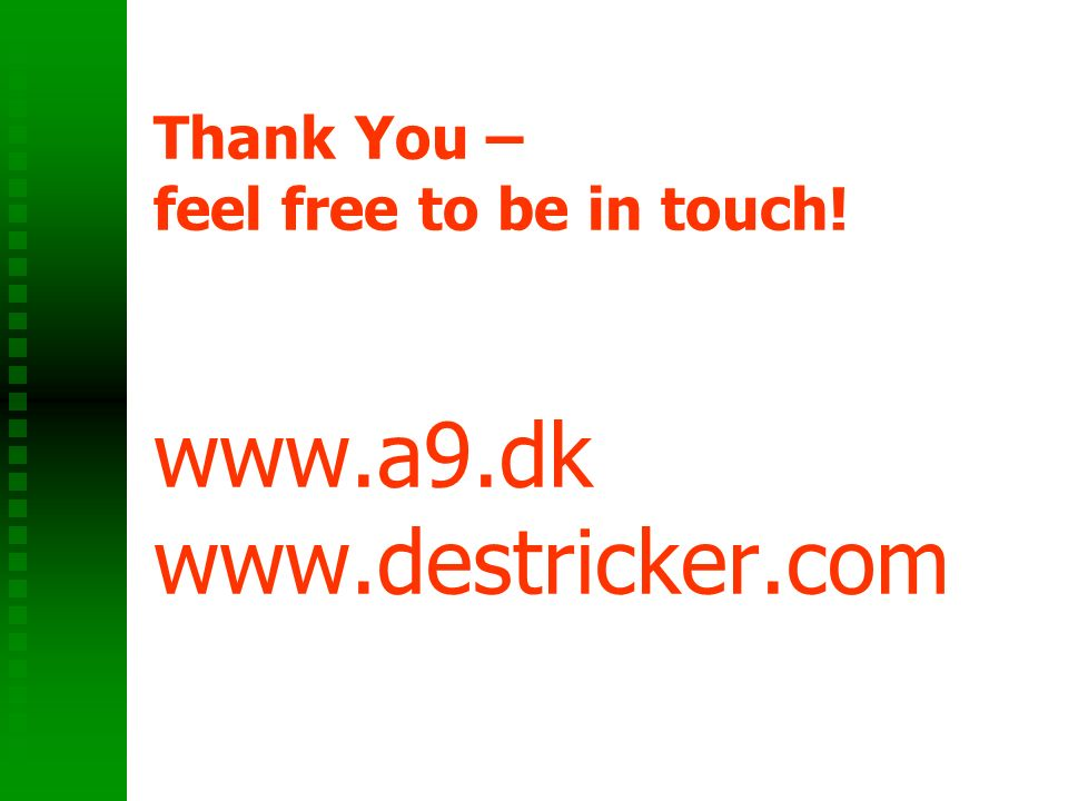 Thank You – feel free to be in touch! www.a9.dk www.destricker.com