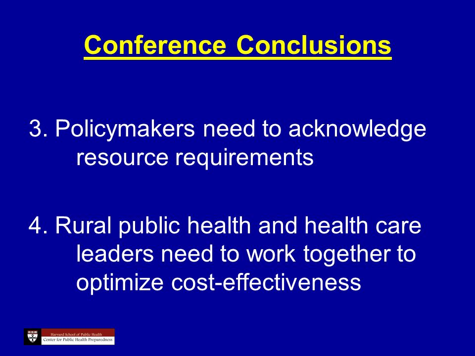 Conference Conclusions 3. Policymakers need to acknowledge resource requirements 4.
