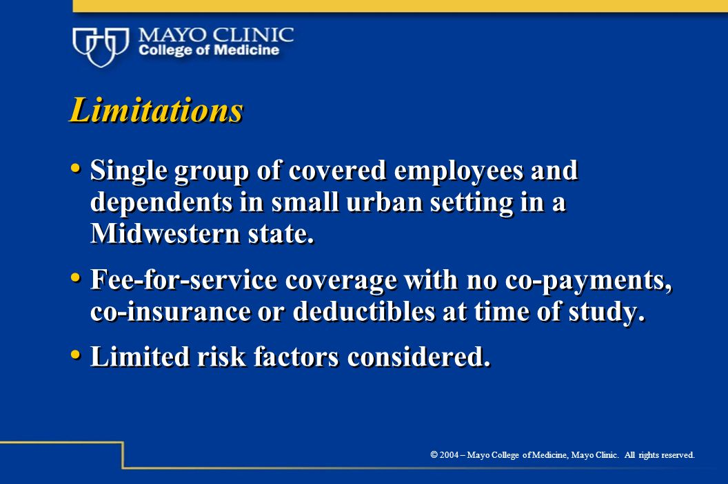 © 2004 – Mayo College of Medicine, Mayo Clinic. All rights reserved. Limitations Single group of covered employees and dependents in small urban setti