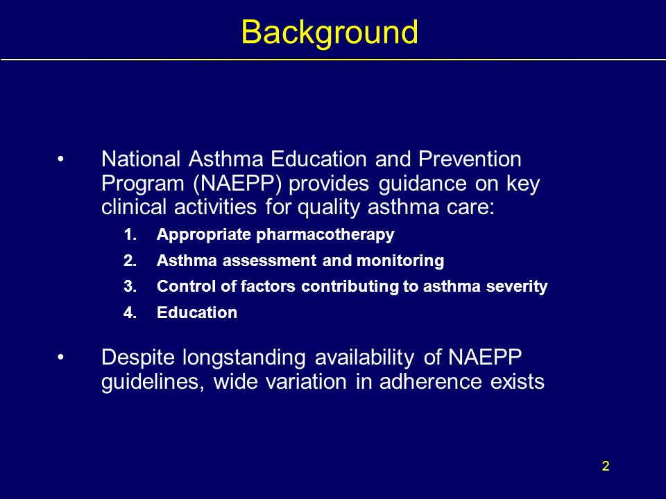 1 Background Asthma management is of great importance given high prevalence, morbidity, and mortality National Committee on Quality Assurance (NCQA) HEDIS looks at one dimension of asthma care: use of appropriate medications Quality assessments are reported at the aggregate plan level