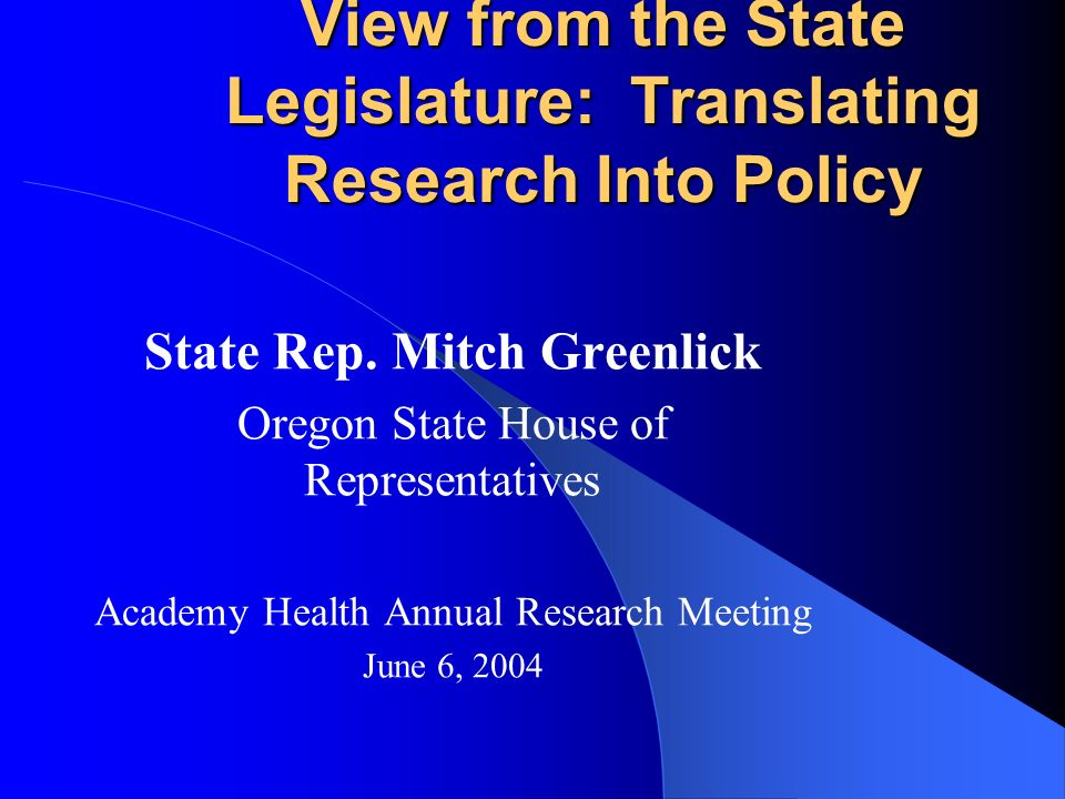 View from the State Legislature: Translating Research Into Policy State Rep.