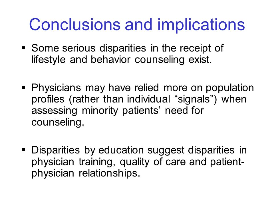 15 Conclusions and implications Some serious disparities in the receipt of lifestyle and behavior counseling exist. Physicians may have relied more on
