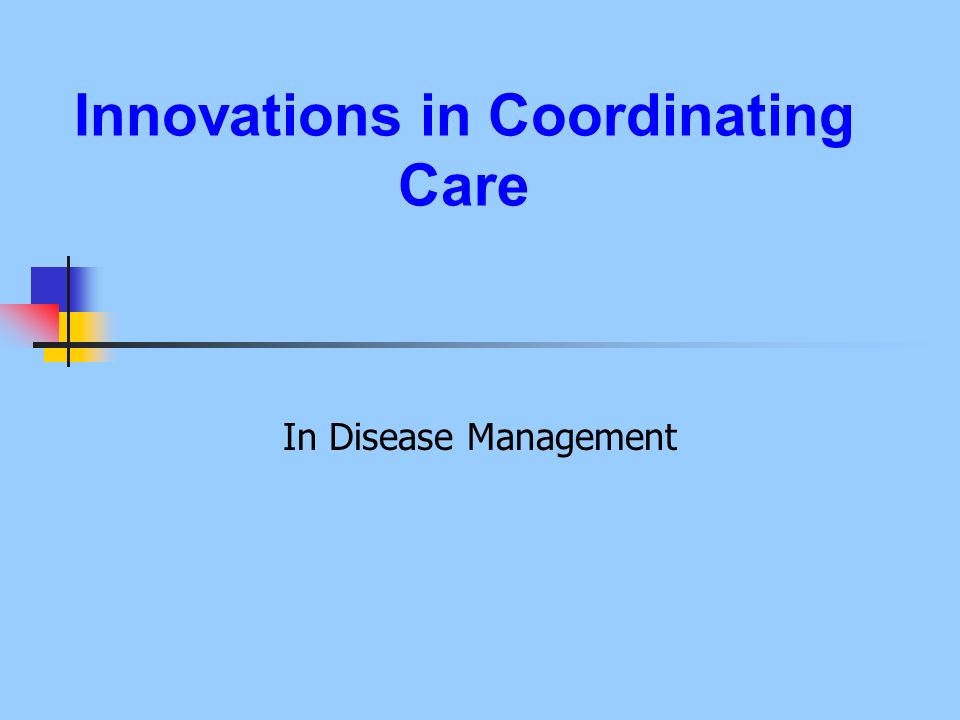 Innovations in Coordinating Care In Disease Management