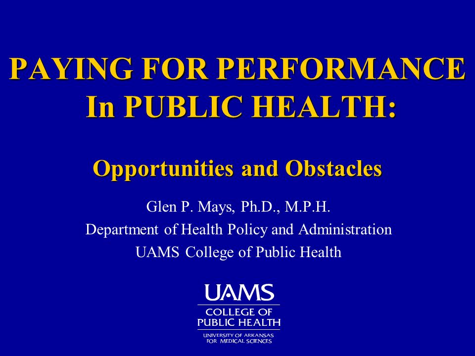 PAYING FOR PERFORMANCE In PUBLIC HEALTH: Opportunities and Obstacles Glen P.